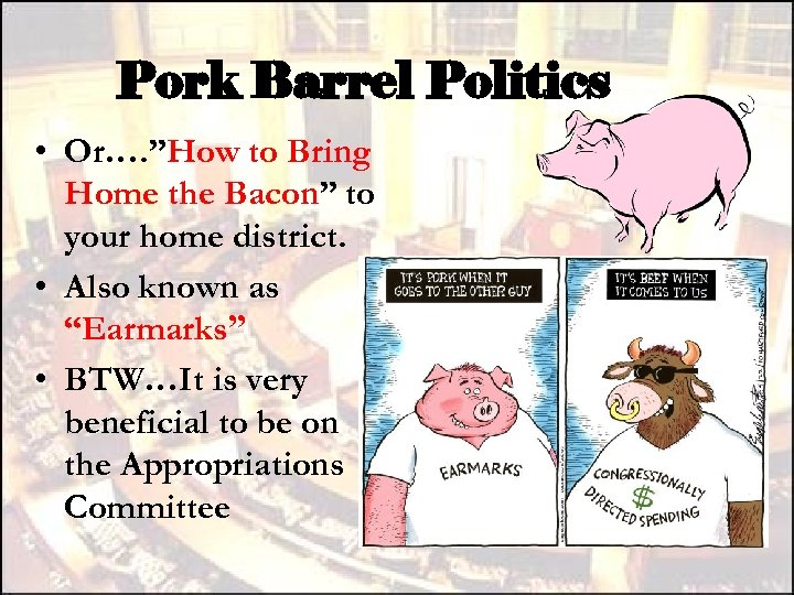 """Pork Barrel Politics • Or…. """"How to Bring Home the Bacon"""" to your home"""
