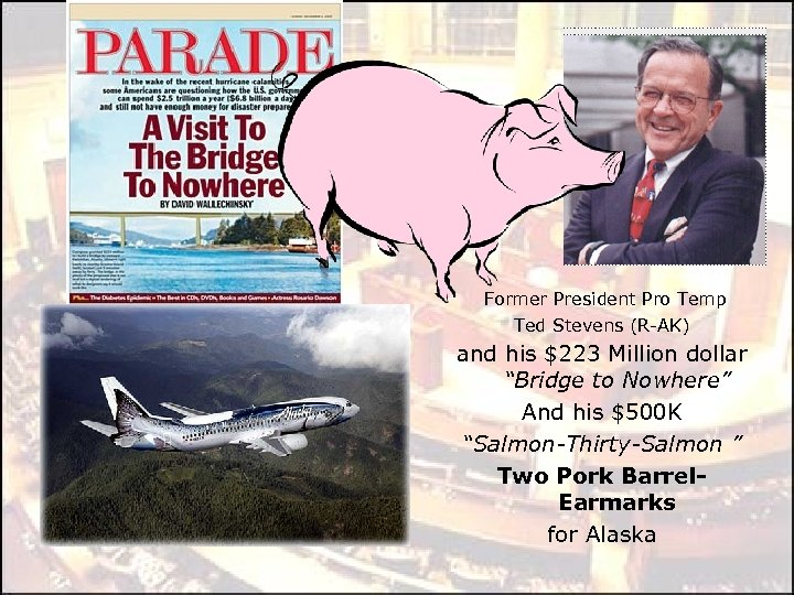 "Former President Pro Temp Ted Stevens (R-AK) and his $223 Million dollar ""Bridge to"