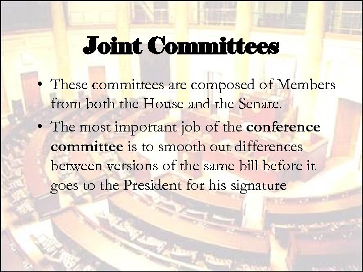 Joint Committees • These committees are composed of Members from both the House and