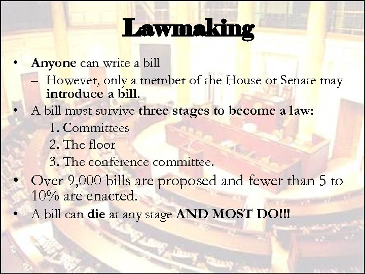 Lawmaking • Anyone can write a bill – However, only a member of the