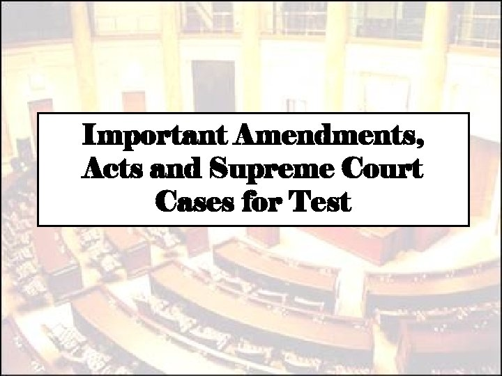 Important Amendments, Acts and Supreme Court Cases for Test