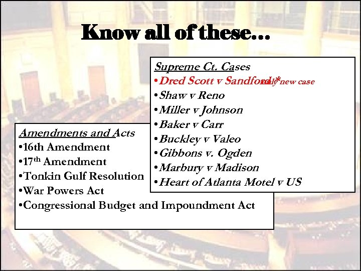 Know all of these… Supreme Ct. Cases • Dred Scott v Sandford * new
