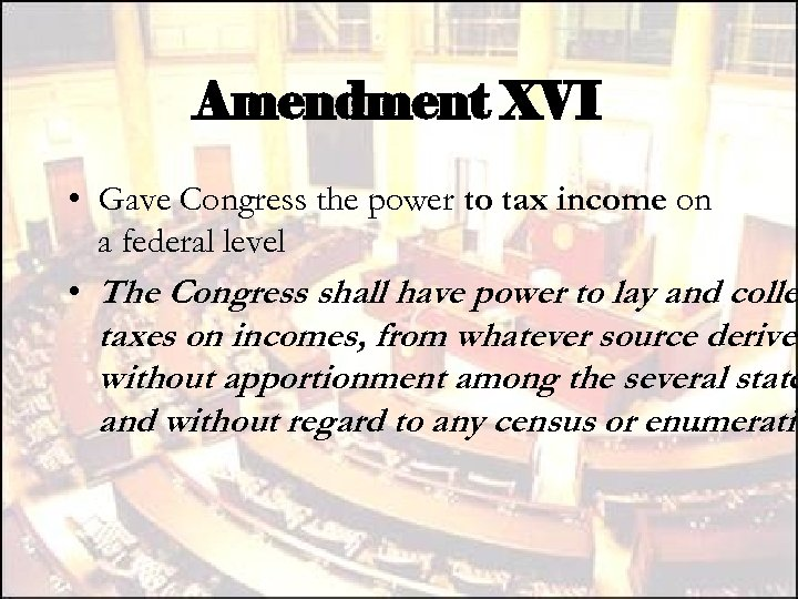 Amendment XVI • Gave Congress the power to tax income on a federal level