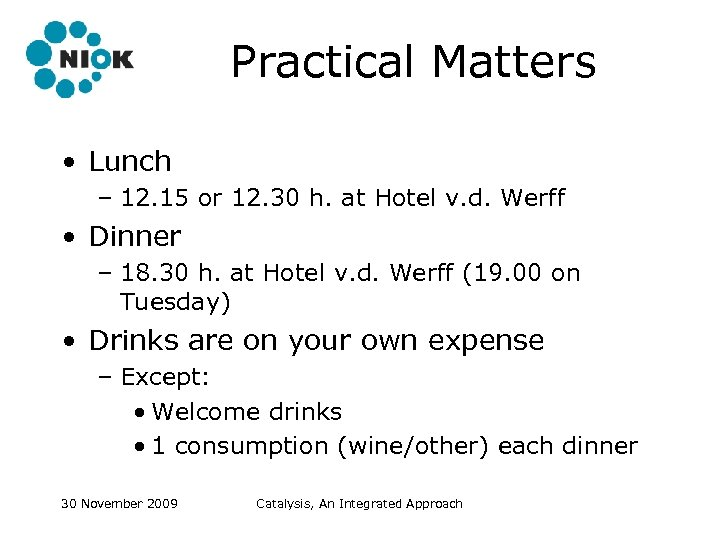Practical Matters • Lunch – 12. 15 or 12. 30 h. at Hotel v.