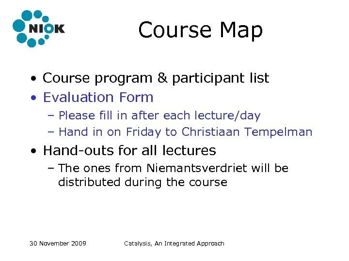 Course Map • Course program & participant list • Evaluation Form – Please fill