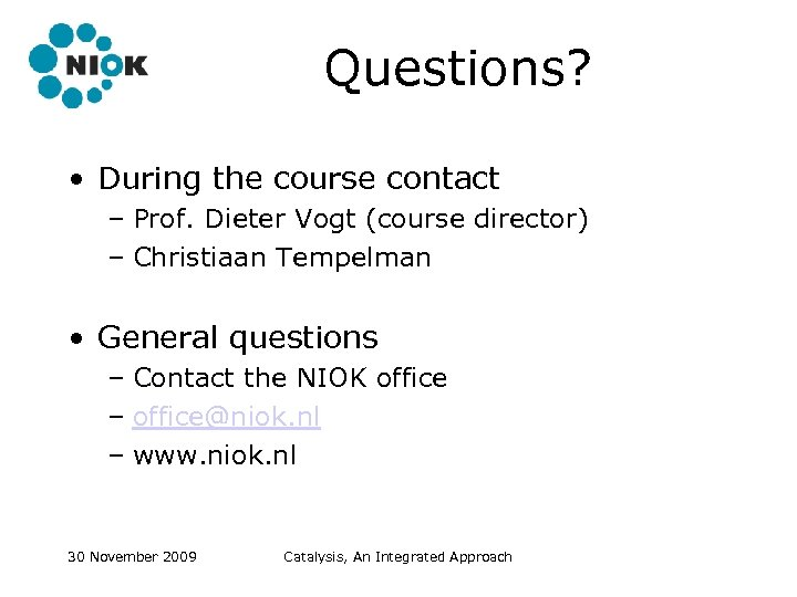 Questions? • During the course contact – Prof. Dieter Vogt (course director) – Christiaan