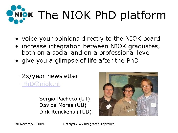 The NIOK Ph. D platform • voice your opinions directly to the NIOK board