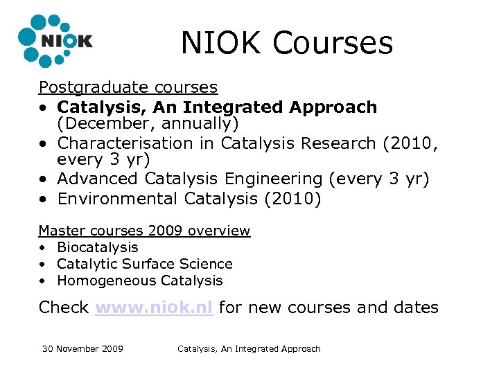 NIOK Courses Postgraduate courses • Catalysis, An Integrated Approach (December, annually) • Characterisation in