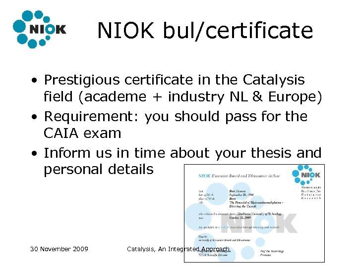 NIOK bul/certificate • Prestigious certificate in the Catalysis field (academe + industry NL &