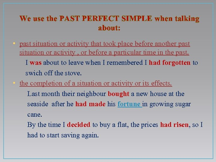 We use the PAST PERFECT SIMPLE when talking about: • past situation or activity