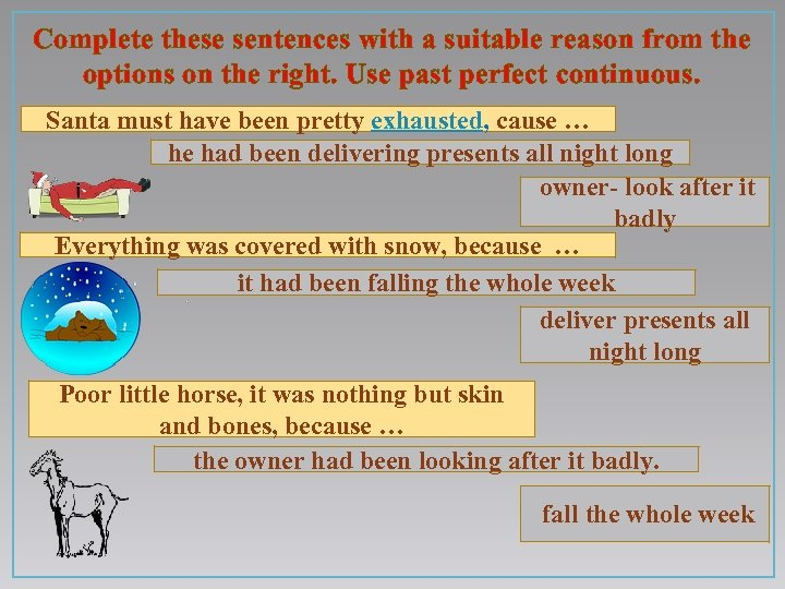 Complete these sentences with a suitable reason from the options on the right. Use