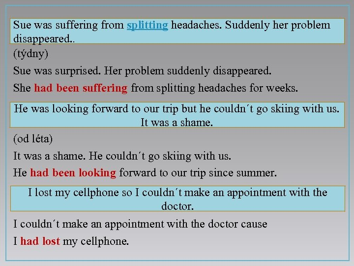 Sue was suffering from splitting headaches. Suddenly her problem disappeared. . (týdny) Sue was