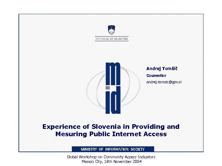 Andrej Tomšič Counsellor andrej. tomsic@gov. si Experience of Slovenia in Providing and Mesuring Public
