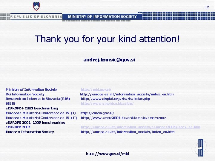 12 Thank you for your kind attention! andrej. tomsic@gov. si Ministry of Information Society