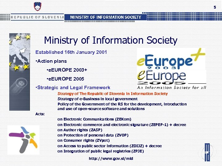 5 Ministry of Information Society Established 16 th January 2001 • Action plans •