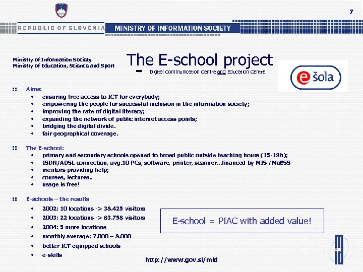 7 Ministry of Information Society Ministry of Education, Science and Sport The E-school project