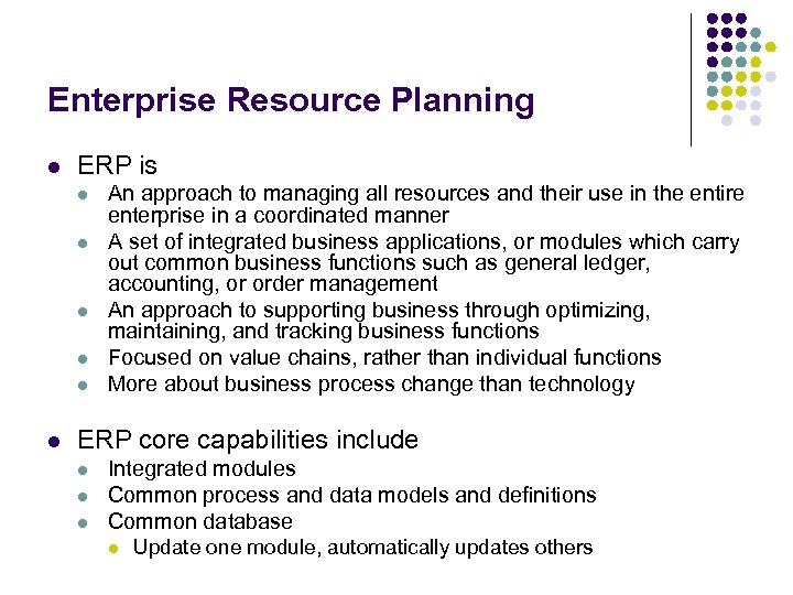 Enterprise Resource Planning l ERP is l l l An approach to managing all