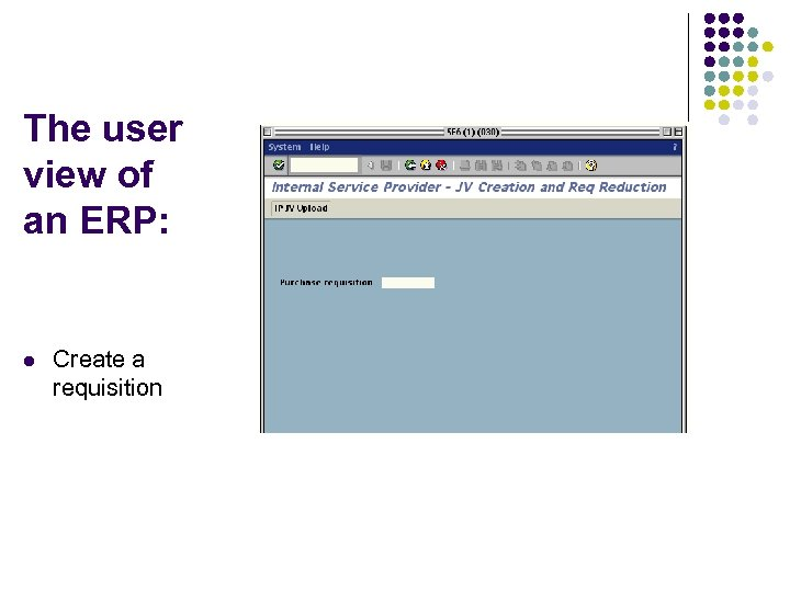 The user view of an ERP: l Create a requisition