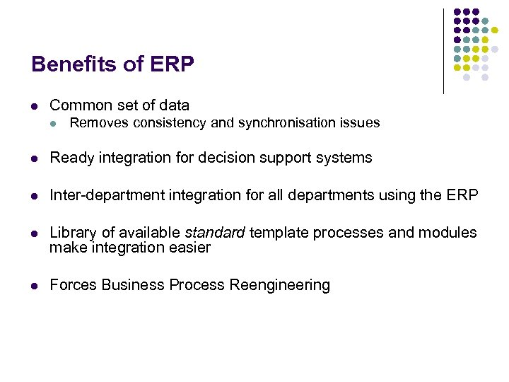 Benefits of ERP l Common set of data l Removes consistency and synchronisation issues