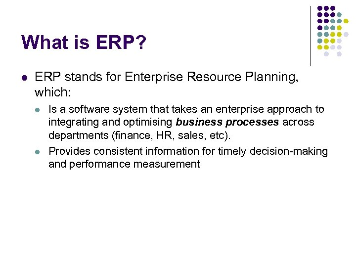 What is ERP? l ERP stands for Enterprise Resource Planning, which: l l Is