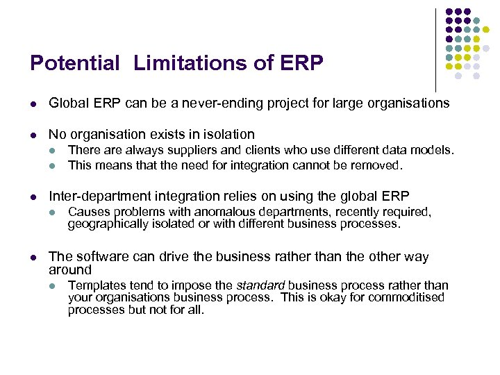 Potential Limitations of ERP l Global ERP can be a never-ending project for large
