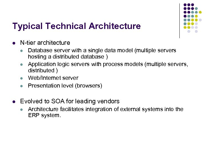 Typical Technical Architecture l N-tier architecture l l l Database server with a single