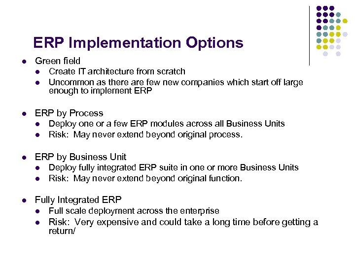 ERP Implementation Options l Green field l l l ERP by Process l l