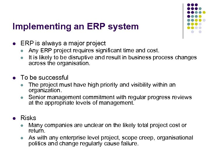 Implementing an ERP system l ERP is always a major project l l l