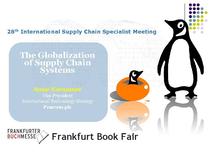 28 th International Supply Chain Specialist Meeting The Globalization of Supply Chain Systems Anne