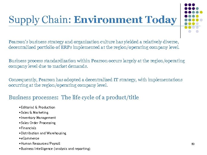 Supply Chain: Environment Today Pearson's business strategy and organization culture has yielded a relatively