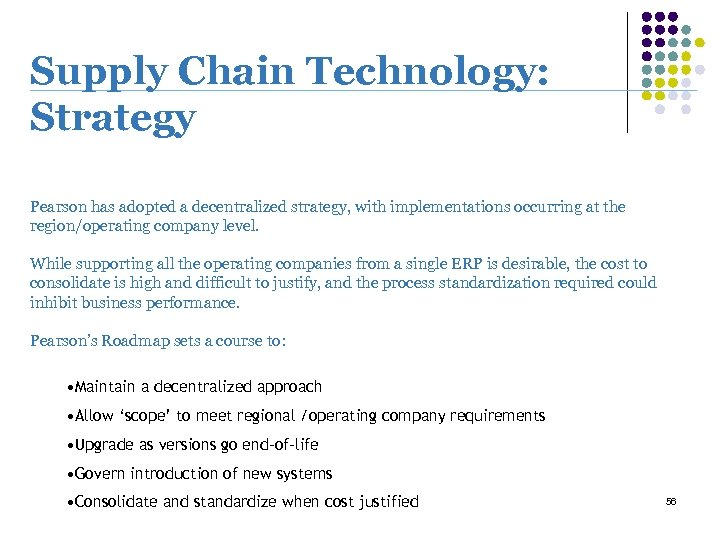 Supply Chain Technology: Strategy Pearson has adopted a decentralized strategy, with implementations occurring at