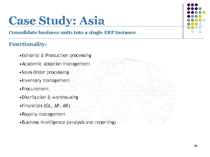 Case Study: Asia Consolidate business units into a single ERP instance Functionality: • Editorial