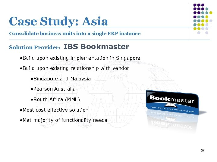 Case Study: Asia Consolidate business units into a single ERP instance Solution Provider: IBS