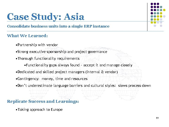 Case Study: Asia Consolidate business units into a single ERP instance What We Learned: