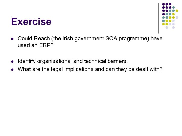 Exercise l Could Reach (the Irish government SOA programme) have used an ERP? l