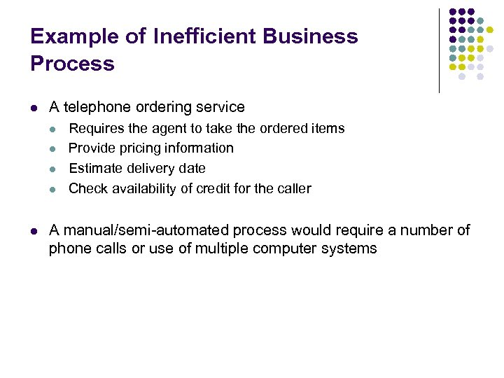 Example of Inefficient Business Process l A telephone ordering service l l l Requires