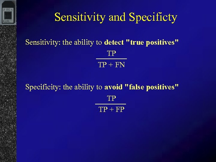 Sensitivity and Specificty Sensitivity: the ability to detect