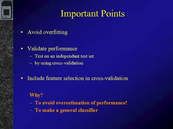 Important Points • Avoid overfitting • Validate performance – Test on an independant test