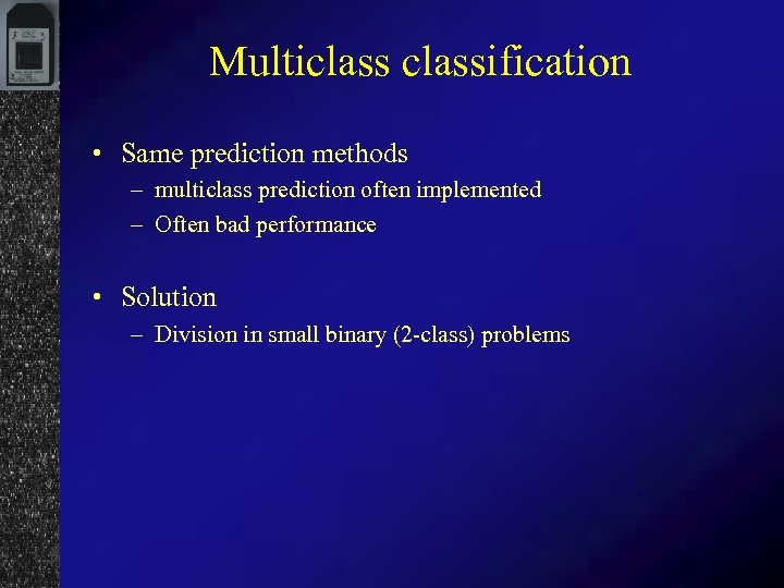 Multiclassification • Same prediction methods – multiclass prediction often implemented – Often bad performance