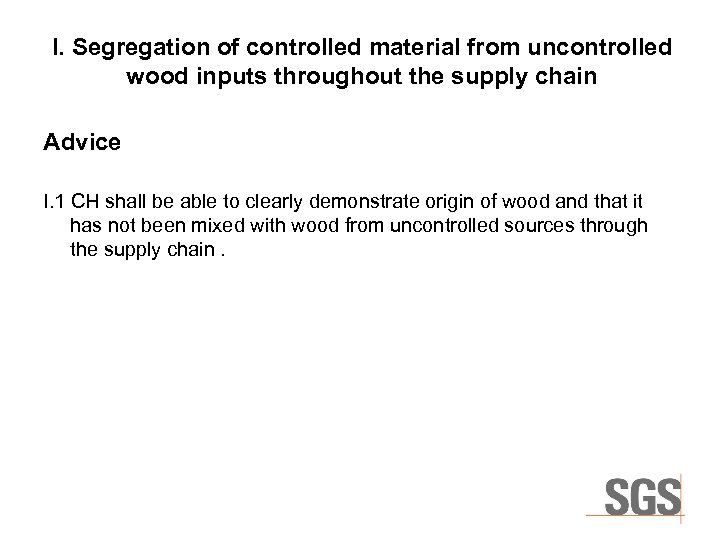 I. Segregation of controlled material from uncontrolled wood inputs throughout the supply chain Advice