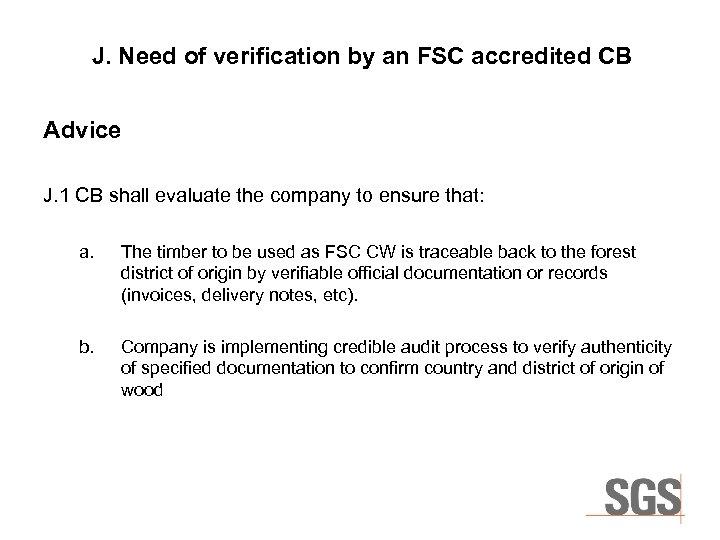 J. Need of verification by an FSC accredited CB Advice J. 1 CB shall
