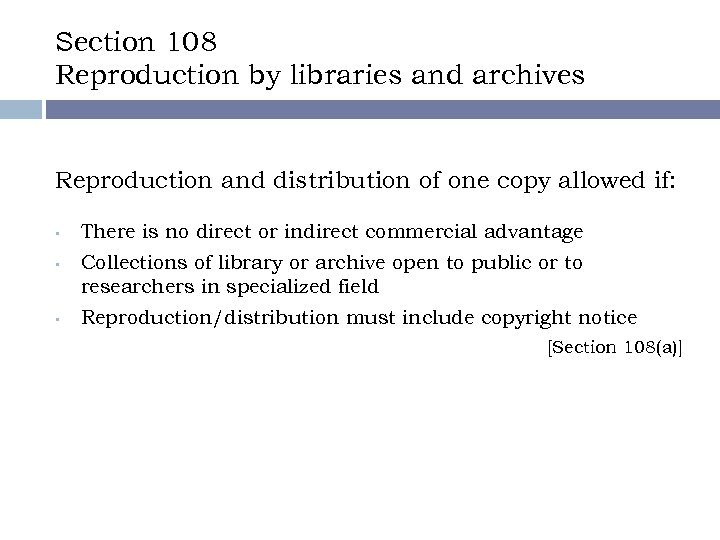 Section 108 Reproduction by libraries and archives Reproduction and distribution of one copy allowed