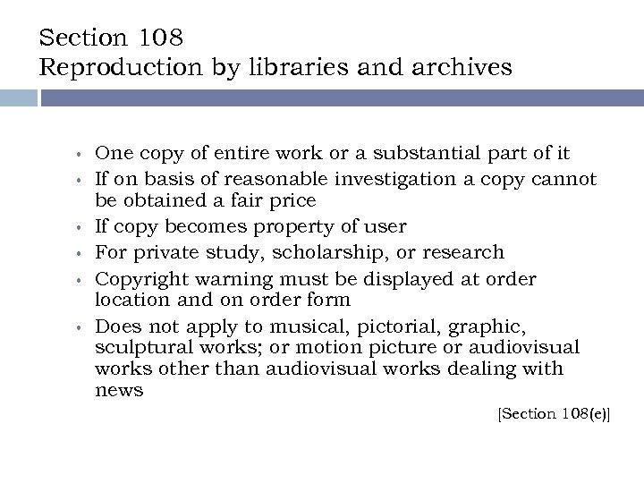 Section 108 Reproduction by libraries and archives • • • One copy of entire