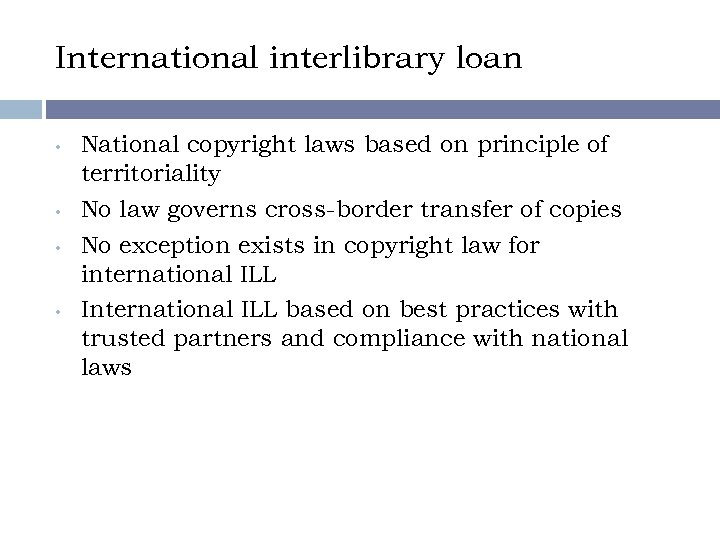 International interlibrary loan • • National copyright laws based on principle of territoriality No