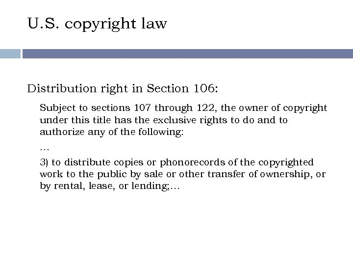 U. S. copyright law Distribution right in Section 106: Subject to sections 107 through