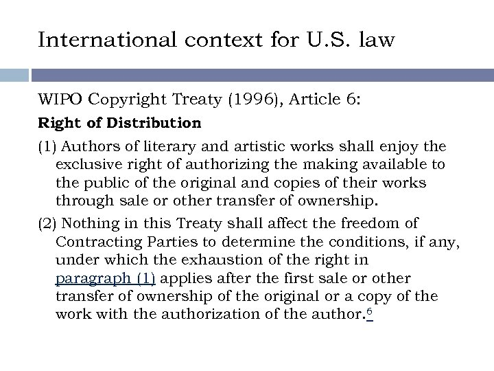 International context for U. S. law WIPO Copyright Treaty (1996), Article 6: Right of