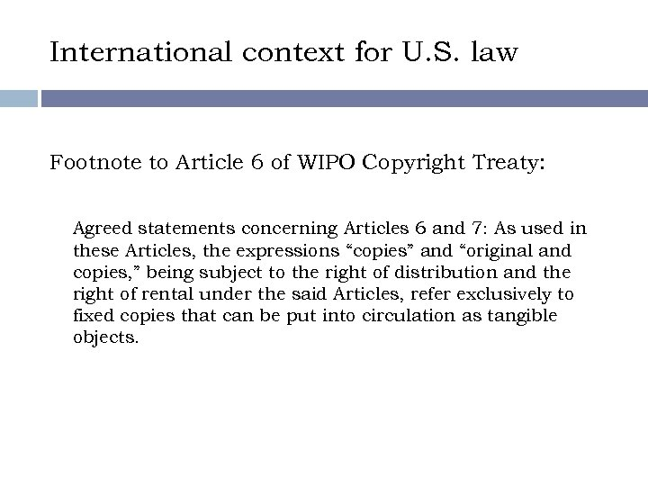 International context for U. S. law Footnote to Article 6 of WIPO Copyright Treaty: