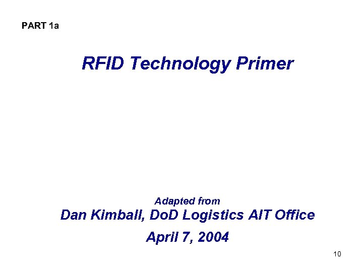 PART 1 a RFID Technology Primer Adapted from Dan Kimball, Do. D Logistics AIT