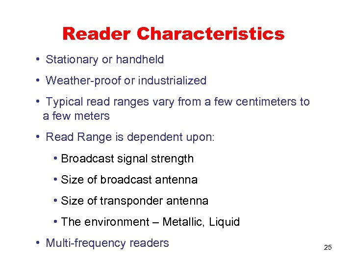 Reader Characteristics • Stationary or handheld • Weather-proof or industrialized • Typical read ranges