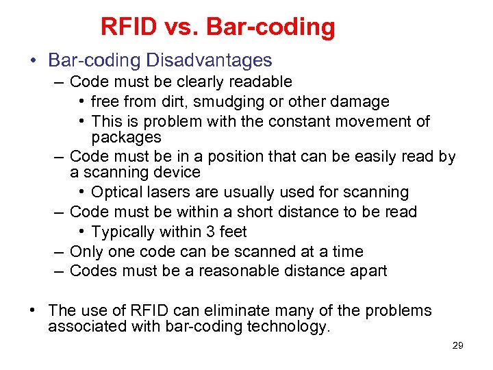 RFID vs. Bar-coding • Bar-coding Disadvantages – Code must be clearly readable • free